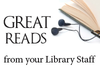 Great Reads from Your Library Staff